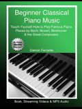 Beginner Classical Piano Music: Teach Yourself How to Play Famous Piano Pieces by Bach, Mozart, Beethoven & the Great Composers (Book, Streaming Video