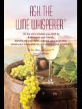 Ask the Wine Whisperer: All the Wine Wisdom You Need to Flabbergast Your Friends, Astound Your Associates, Amaze Your Acquaintances, and Dumbf
