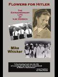Flowers for Hitler: The Extraordinary Life of Ilse Dorsch