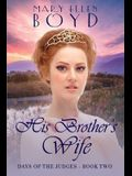 His Brother's Wife: Days of the Judges, Book 2