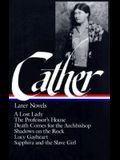 Willa Cather: Later Novels (Loa #49): A Lost Lady / The Professor's House / Death Comes for the Archbishop / Shadows on the Rock / Lucy Gayheart / Sap