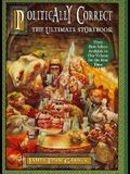 The Politically Correct Ultimate Storybook: Politically Correct Bedtime Stories, Politically Correct Holiday Stories, Once Upon a More Enlightened Tim