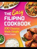 The Easy Filipino Cookbook: 100 Classics Made Simple