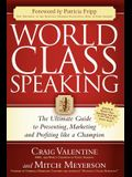 World Class Speaking: The Ultimate Guide to Presenting, Marketing and Profiting Like a Champion