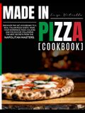 Made in Pizza: Discover the Art According to a Real Italian Pizza Chefs'. Make Your Homemade Pizza, Calzoni and Focacce by Following