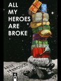 All My Heroes Are Broke