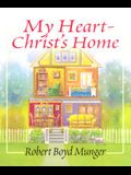 My Heart--Christ's Home: A Story for Young & Old
