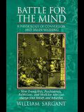 Battle for the Mind: A Physiology of Conversion and Brainwashing - How Evangelists, Psychiatrists, Politicians, and Medicine Men Can Change