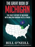 The Great Book of Michigan: The Crazy History of Michigan with Amazing Random Facts & Trivia