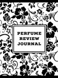 Perfume Review Journal: Daily Fragrance & Scent Log, Notes & Track Collection, Rate Different Perfumes Information, Logbook, Write & Record Sm