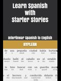 Learn Spanish with Starter Stories: Interlinear Spanish to English