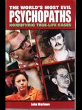 World's Most Evil Psychopaths: Horrifying True Life Cases