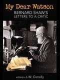 My Dear Watson: Bernard Shaw's Letters to a Critic