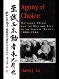 Agony of Choice: Matsuoka Yosuke and the Rise and Fall of the Japanese Empire, 1880-1946