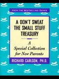 A Don't Sweat the Small Stuff Treasury: A Special Collection for New Parents