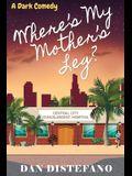 Where's my Mother's Leg?: A Dark Comedy