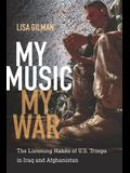 My Music, My War: The Listening Habits of U.S. Troops in Iraq and Afghanistan