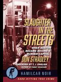 Slaughter in the Streets: When Boston Became Boxing's Murder Capital--Hamilcar Noir True Crime Series