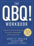 The QBQ! Workbook: A Hands-On Tool for Practicing Personal Accountability at Work and in Life