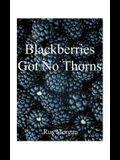 Blackberries Got No Thorns