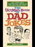 The Ultimate Book of Dad Jokes: 1,001+ Punny Jokes Your Pops Will Love Telling Over and Over and Over...