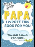 Papa, I Wrote This Book For You: A Child's Fill in The Blank Gift Book For Their Special Papa - Perfect for Kid's - 7 x 10 inch