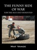 The Funny Side of War: For the Sick and Demented