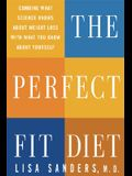 The Perfect Fit Diet: Combine What Science Knows about Weight Loss with What You Know about Yourself