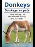 Donkeys. Donkeys as pets. Donkey Keeping, Care, Pros and Cons, Housing, Diet and Health.