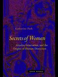 Secrets of Women: Gender, Generation, and the Origins of Human Dissection