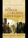 Power of the Blood Covenant: Uncover the Secret Strength in God's Eternal Oath
