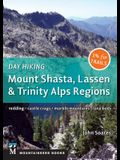 Day Hiking: Mount Shasta, Lassen & Trinity: Alps Regions, Redding, Castle Crags, Marble Mountains, Lava Beds