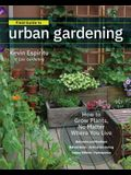 Field Guide to Urban Gardening: How to Grow Plants, No Matter Where You Live: Raised Beds - Vertical Gardening - Indoor Edibles - Balconies and Roofto