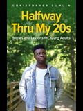Halfway Thru My 20s: Stories and Lessons for Young Adults
