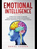 Emotional Intelligence: A Practical Guide to Master Your Emotions, Anger Management, Improve Your Social Skills, Raise Your Eq