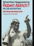 Whatever Happened to Robert Aldrich?: His Life and His Films