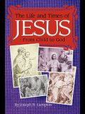 The Life and Times of Jesus: From Child to God: Including The Infancy Gospels