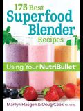 175 Best Superfood Blender Recipes: Using Your Nutribullet