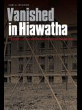Vanished in Hiawatha: The Story of the Canton Asylum for Insane Indians