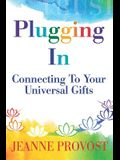 Plugging In...: Connecting to Your Universal Gifts
