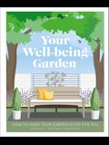 Your Well-Being Garden: Understand the Science and Discover How to Make Your Garden Good for You