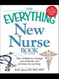 The Everything New Nurse Book: Gain Confidence, Manage Your Schedule, and Be Ready for Anything!