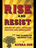 Rise and Resist: Essays on Love, Courage, Politics and Resistance from The Dandelion Insurrection