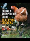 The Chicken Whisperer's Guide to Keeping Chickens: Everything You Need to Know... and Didn't Know You Needed to Know about Backyard and Urban Chickens