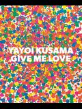 Yayoi Kusama: Give Me Love