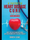 A (Patented) Heart Disease Cure That Works!: What Your Doctor May Not Know. What Big Pharma Hopes You Don't Find Out.