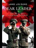 Dear Leader: Poet, Spy, Escapee--A Look Insid