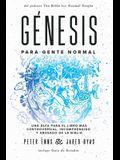 Génesis para Gente Normal: Una guía para el libro más controversial, incomprendido y abusado de la Biblia