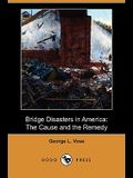 Bridge Disasters in America: The Cause and the Remedy (Dodo Press)