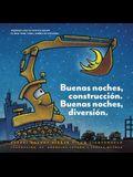 Buenas Noches, Construcción. Buenas Noches, Diversión. (Goodnight, Goodnight, Construction Site Spanish Language Edition): (bilingual Children's Book,